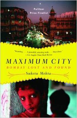 Book cover, Maximum City: Bombay Lost and Found by Suketu Mehta