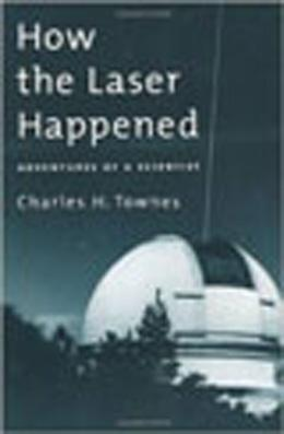Book cover, How the Laser Happened by Charles H. Townes