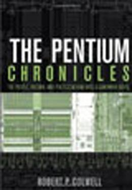 Book cover, The Pentium Chronicles: The People, Passion, and Politics Behind Intel's Landmark Chips by Robert P. Colwell